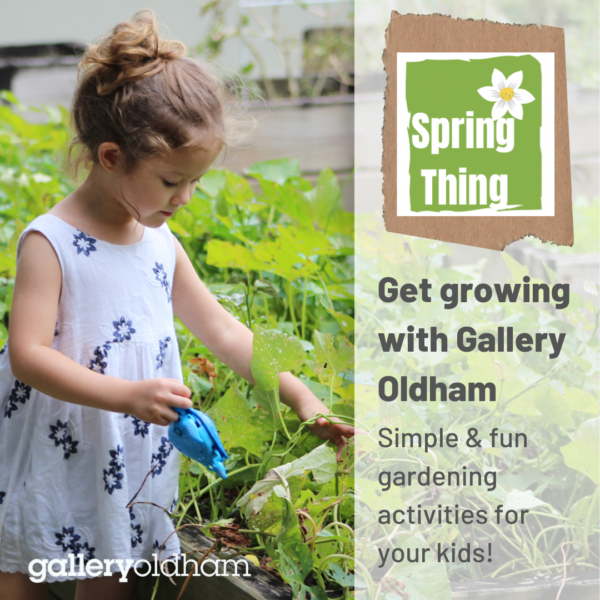 Little girl watering plants and the words Spring Thing - get growing with Gallery Oldham - Simple & fun gardening activities for your kids.